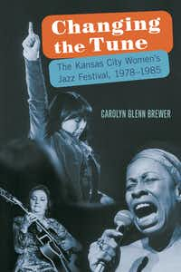 "The cover of ""Changing the Tune: The Kansas City Women's Jazz Festival 1978-1985,"" by Carolyn Glenn Brewer, is shown. To purchase a copy, visit the UNT Press website.UNT Press"