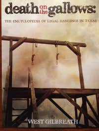 Death on the Gallows: The Encyclopedia of Legal Hangings in Texas (Wild Horse Media Group, 416 pages, $30.77).Wild Horse Media Group