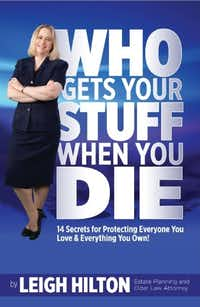 Who Gets Your Stuff When you Die? 14 Secrets for Protecting Everyone You Love & Everything You Own, by Denton Estate Planning and Elder Care Attorney Leigh Hilton.Courtesy photo
