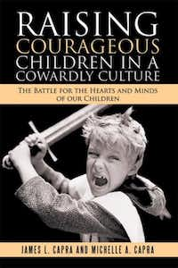 Raising a Courageous Child in a Cowardly Culture: The Battle for the Hearts and Minds of Our Children ($8.99 - $29.99, Lulu Publishing Services).Lulu Publishing Services