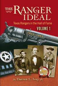 The Ranger Ideal: Texas Rangers in the Hall of Fame 1823-1861. By Darren L. Ivey.UNT Press